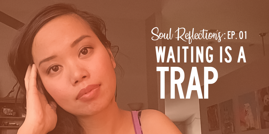 Soul Reflections: Waiting is a Trap
